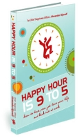 Buy the book, Happy Hour is 9 to 5: How to Love Your Job, Love Your Life, and Kick Butt at Work